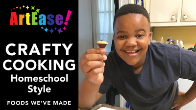 "ArtEase! YouTube Video on ""Crafty Cooking Homeschool Style"""