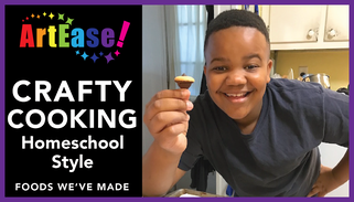 ArtEase! Crafty Cooking Homeschool Style-Xander YouTube Video